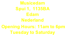 Musicedam Spui 1,  1135BA Edam Nederland  Opening Hours: 11am to 6pm Tuesday to Saturday